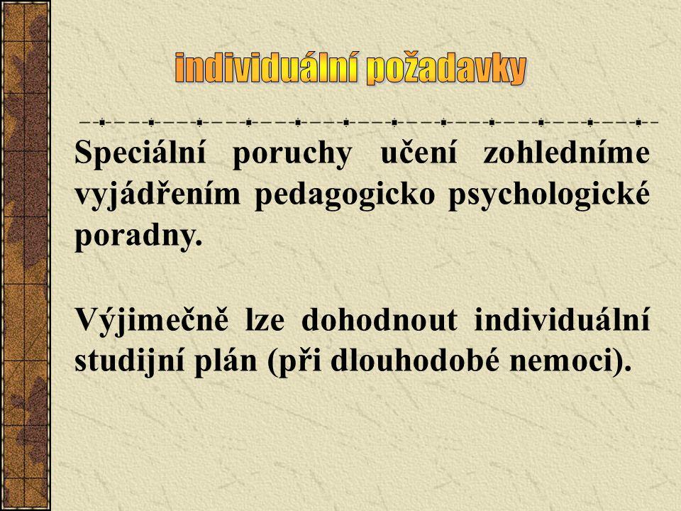 Speciální poruchy učení zohledníme vyjádřením pedagogicko psychologické poradny. Výjimečně lze dohodnout individuální studijní plán (při dlouhodobé ne