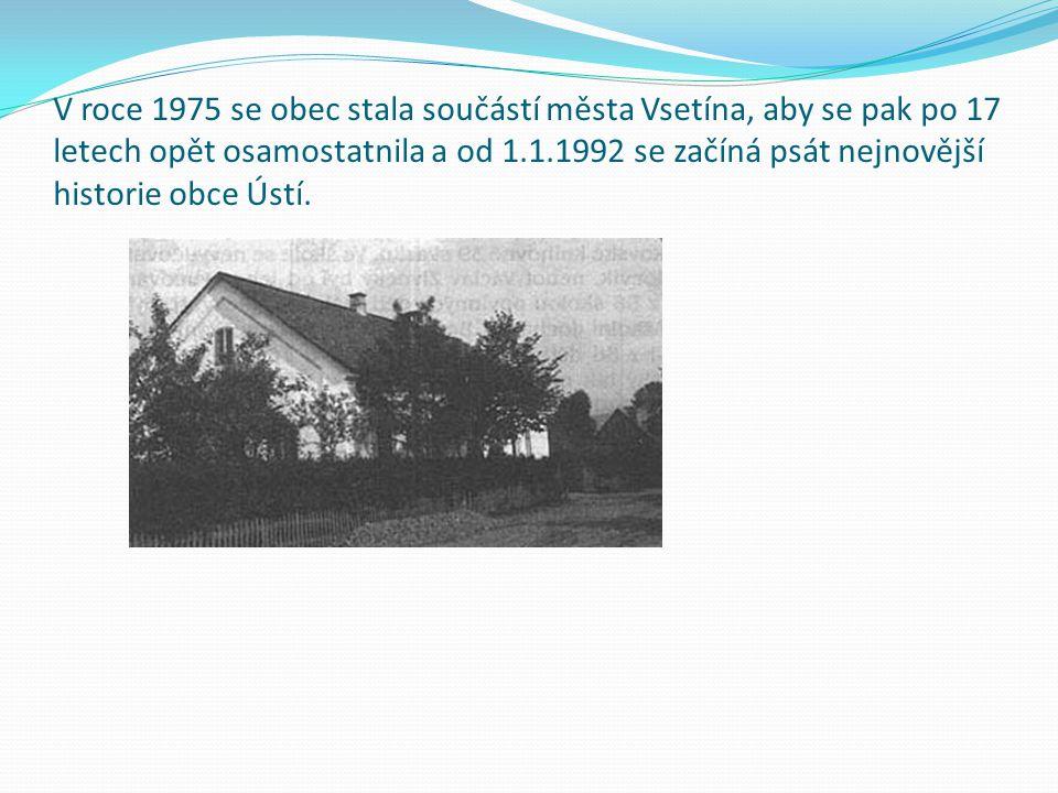 V roce 1975 se obec stala součástí města Vsetína, aby se pak po 17 letech opět osamostatnila a od 1.1.1992 se začíná psát nejnovější historie obce Úst