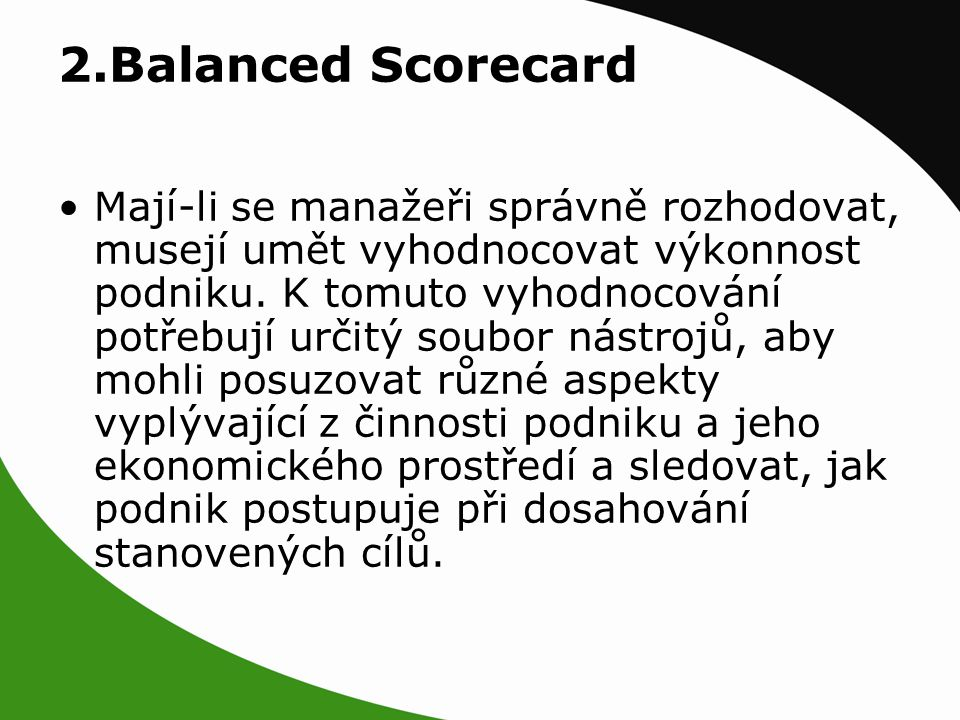 2.Balanced Scorecard Mají-li se manažeři správně rozhodovat, musejí umět vyhodnocovat výkonnost podniku.