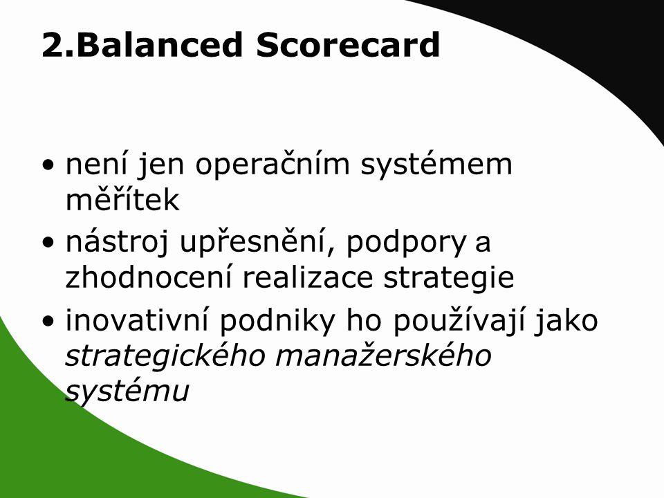 2.Balanced Scorecard není jen operačním systémem měřítek nástroj upřesnění, podpory a zhodnocení realizace strategie inovativní podniky ho používají jako strategického manažerského systému