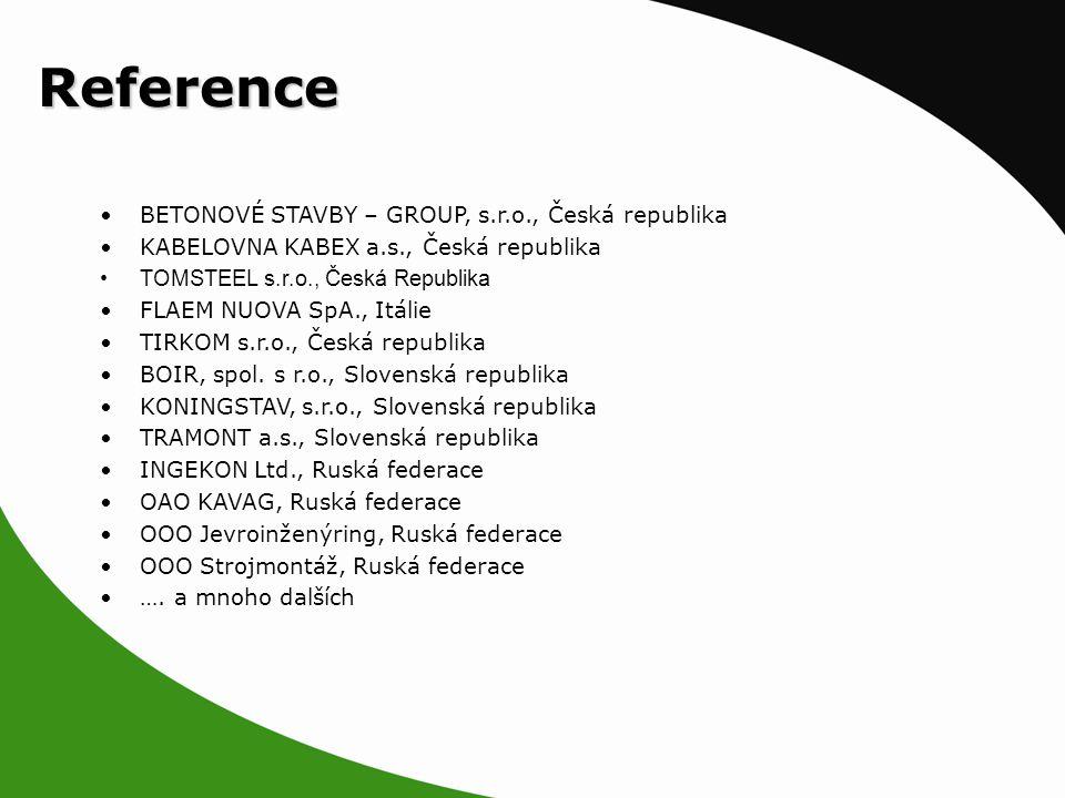 Reference BETONOVÉ STAVBY – GROUP, s.r.o., Česká republika KABELOVNA KABEX a.s., Česká republika TOMSTEEL s.r.o., Česká Republika FLAEM NUOVA SpA., Itálie TIRKOM s.r.o., Česká republika BOIR, spol.