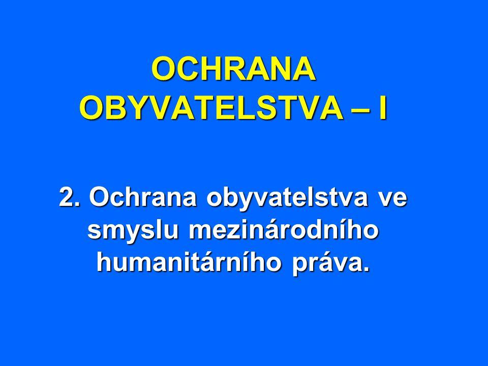 OCHRANA OBYVATELSTVA – I 2. Ochrana obyvatelstva ve smyslu mezinárodního humanitárního práva.