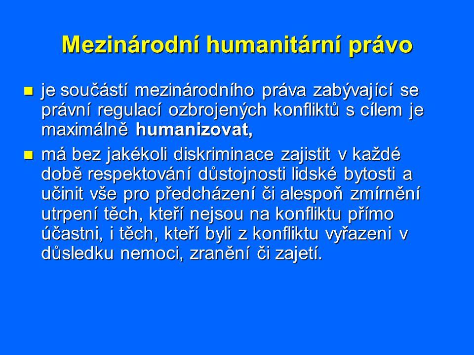 Mezinárodní humanitární právo je součástí mezinárodního práva zabývající se právní regulací ozbrojených konfliktů s cílem je maximálně humanizovat, je