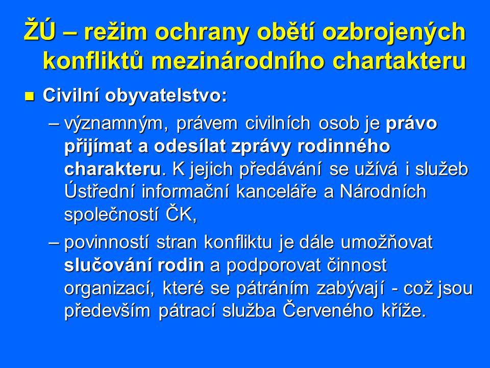 ŽÚ – režim ochrany obětí ozbrojených konfliktů mezinárodního chartakteru Civilní obyvatelstvo: Civilní obyvatelstvo: –významným, právem civilních osob