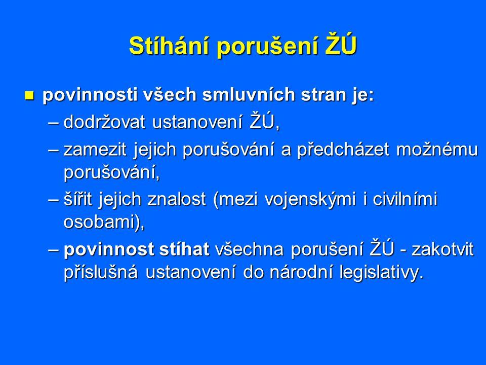 Stíhání porušení ŽÚ povinnosti všech smluvních stran je: povinnosti všech smluvních stran je: –dodržovat ustanovení ŽÚ, –zamezit jejich porušování a p