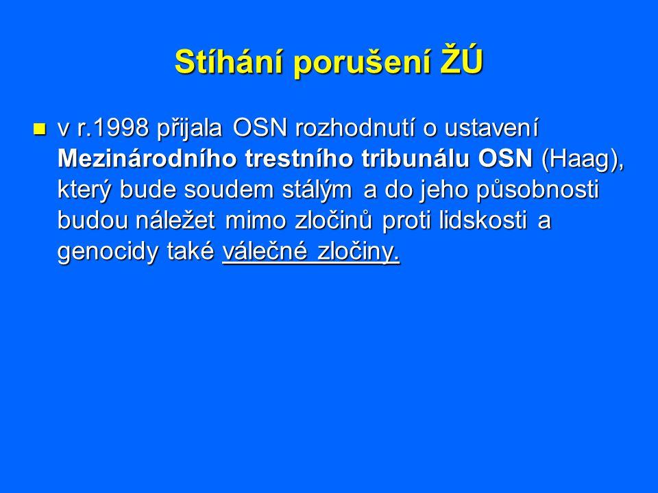 Stíhání porušení ŽÚ v r.1998 přijala OSN rozhodnutí o ustavení Mezinárodního trestního tribunálu OSN (Haag), který bude soudem stálým a do jeho působn