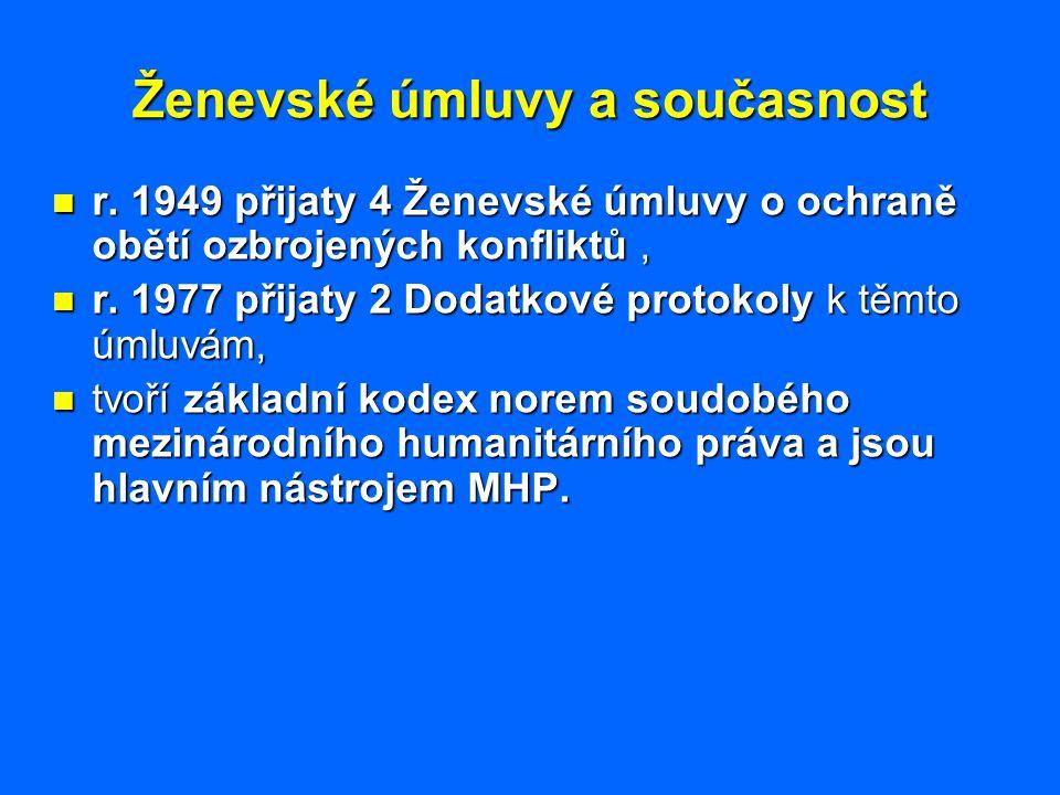 Ženevské úmluvy a současnost r. 1949 přijaty 4 Ženevské úmluvy o ochraně obětí ozbrojených konfliktů, r. 1949 přijaty 4 Ženevské úmluvy o ochraně obět