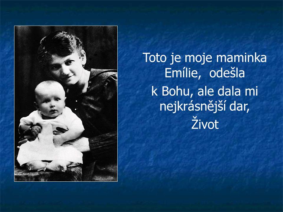 Toto je moje maminka Emílie, odešla k Bohu, ale dala mi nejkrásnější dar, Život