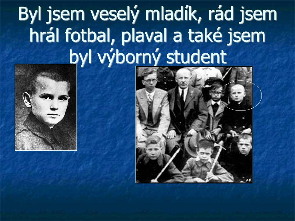 Byl jsem veselý mladík, rád jsem hrál fotbal, plaval a také jsem byl výborný student