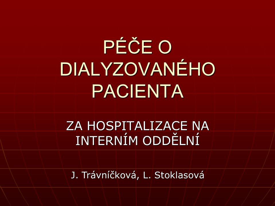 PÉČE O DIALYZOVANÉHO PACIENTA ZA HOSPITALIZACE NA INTERNÍM ODDĚLNÍ J. Trávníčková, L. Stoklasová