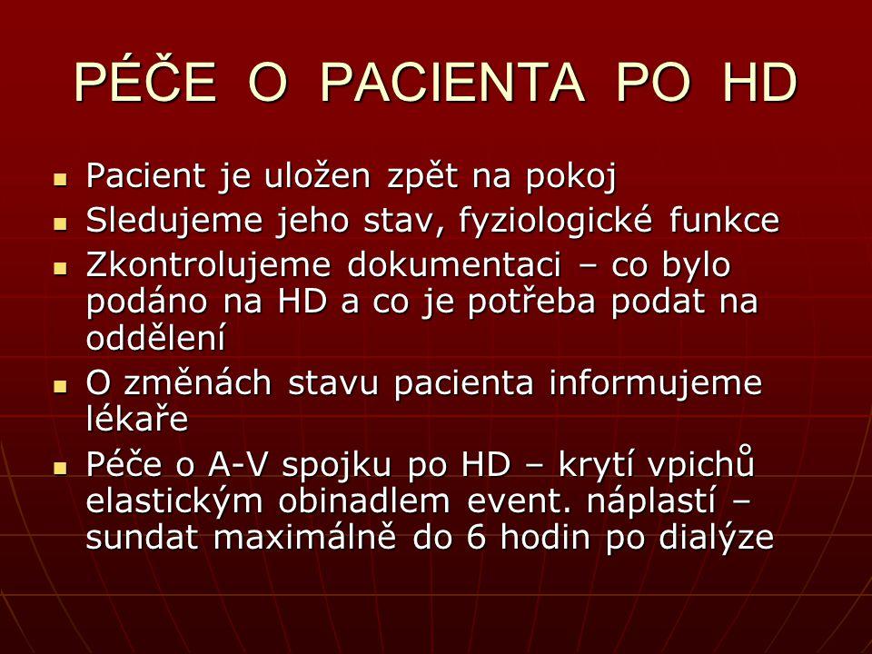 PÉČE O PACIENTA PO HD Pacient je uložen zpět na pokoj Pacient je uložen zpět na pokoj Sledujeme jeho stav, fyziologické funkce Sledujeme jeho stav, fyziologické funkce Zkontrolujeme dokumentaci – co bylo podáno na HD a co je potřeba podat na oddělení Zkontrolujeme dokumentaci – co bylo podáno na HD a co je potřeba podat na oddělení O změnách stavu pacienta informujeme lékaře O změnách stavu pacienta informujeme lékaře Péče o A-V spojku po HD – krytí vpichů elastickým obinadlem event.