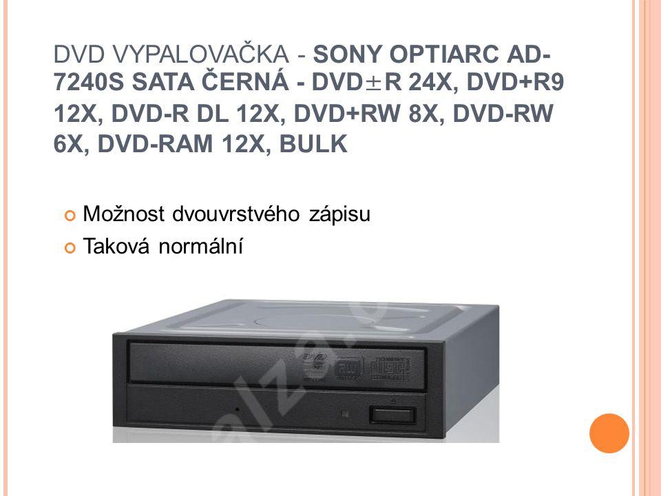 DVD VYPALOVAČKA - SONY OPTIARC AD- 7240S SATA ČERNÁ - DVD±R 24X, DVD+R9 12X, DVD-R DL 12X, DVD+RW 8X, DVD-RW 6X, DVD-RAM 12X, BULK Možnost dvouvrstvého zápisu Taková normální