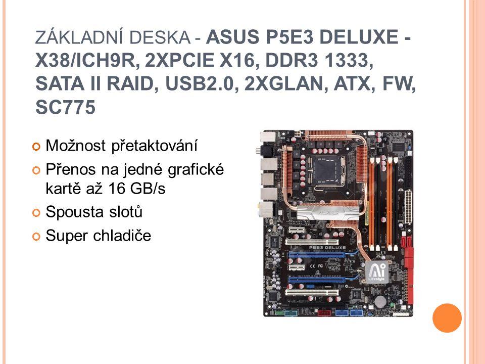 ZÁKLADNÍ DESKA - ASUS P5E3 DELUXE - X38/ICH9R, 2XPCIE X16, DDR3 1333, SATA II RAID, USB2.0, 2XGLAN, ATX, FW, SC775 Možnost přetaktování Přenos na jedné grafické kartě až 16 GB/s Spousta slotů Super chladiče