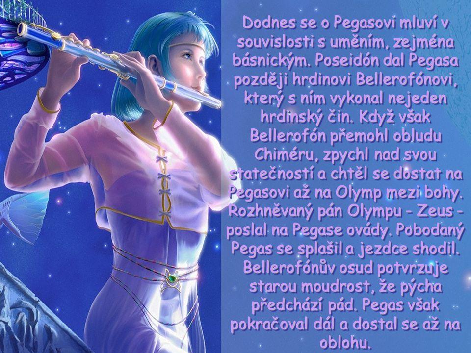 Pegas - vznik tohoto souhvězdí vysvětluje báje zrozená v šeru dávných věků Když Perseus usekl hlavu Meduse, řinula se z otevřené rány krev do moře a n