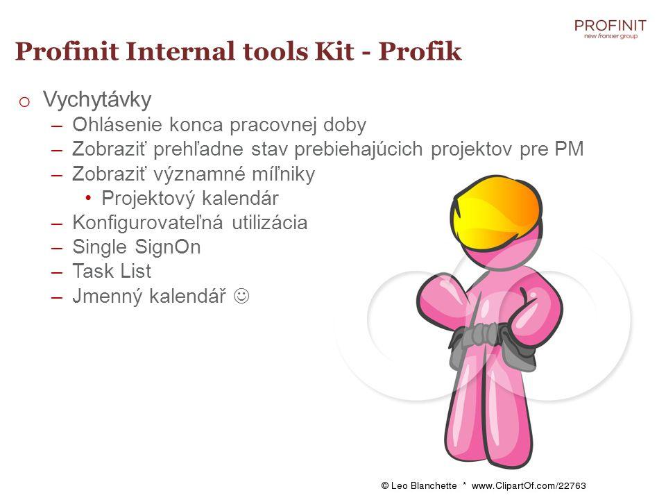 Profinit Internal tools Kit - Profik o Vychytávky –Ohlásenie konca pracovnej doby –Zobraziť prehľadne stav prebiehajúcich projektov pre PM –Zobraziť významné míľniky Projektový kalendár –Konfigurovateľná utilizácia –Single SignOn –Task List –Jmenný kalendář