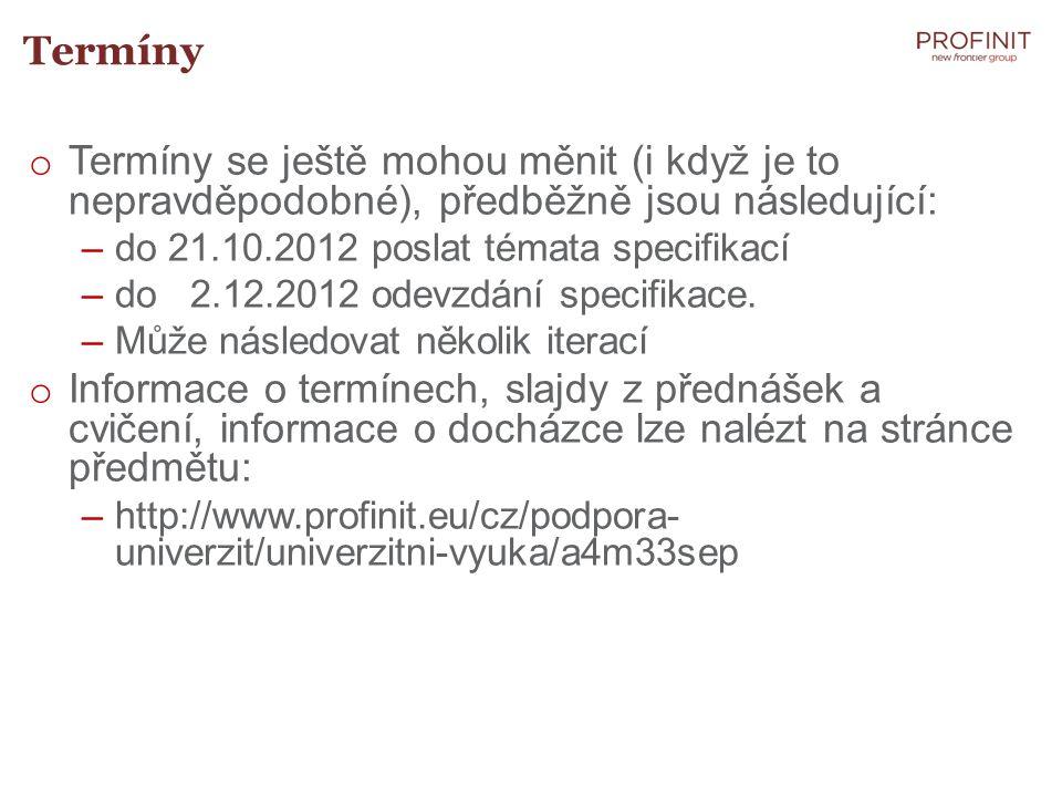 Termíny o Termíny se ještě mohou měnit (i když je to nepravděpodobné), předběžně jsou následující: –do 21.10.2012 poslat témata specifikací –do 2.12.2012 odevzdání specifikace.