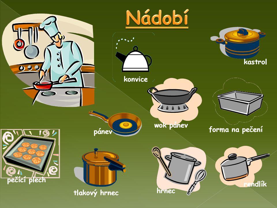 Jsou to nádoby k přípravě, podávání a uložení pokrmů. Při tepelné úpravě by měly být dobrými vodiči.Mohou být z různých materiálůa různých velikostí.M