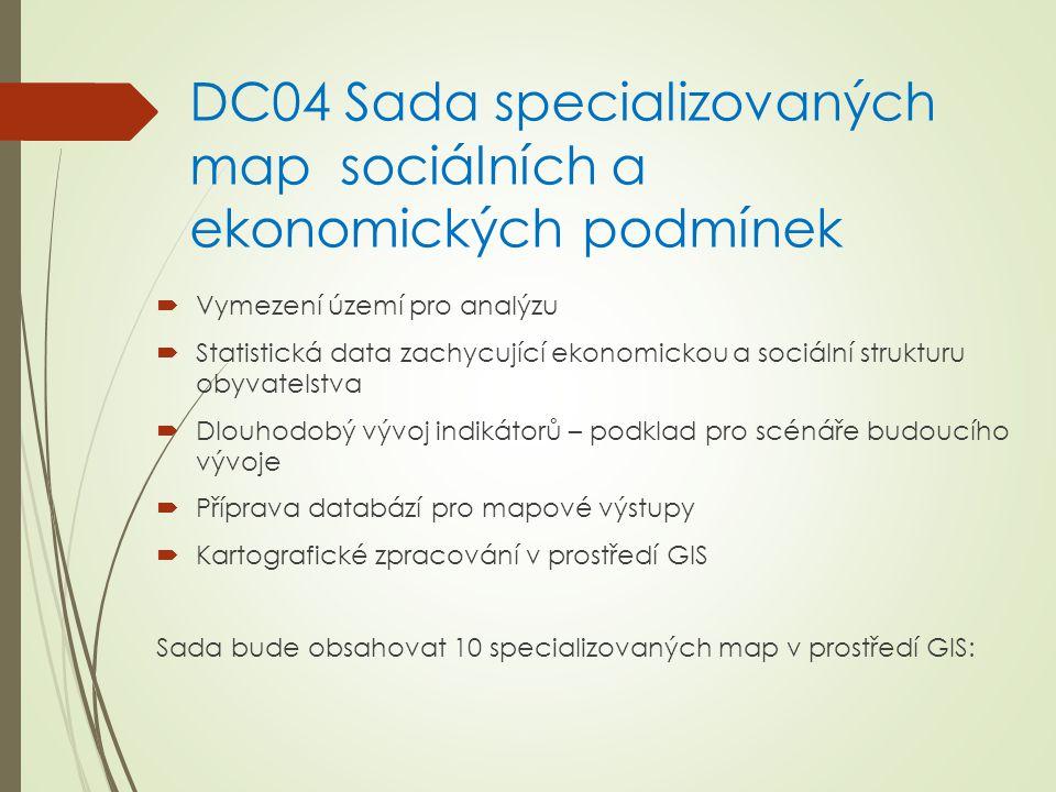 DC04 Sada specializovaných map sociálních a ekonomických podmínek  Vymezení území pro analýzu  Statistická data zachycující ekonomickou a sociální strukturu obyvatelstva  Dlouhodobý vývoj indikátorů – podklad pro scénáře budoucího vývoje  Příprava databází pro mapové výstupy  Kartografické zpracování v prostředí GIS Sada bude obsahovat 10 specializovaných map v prostředí GIS: