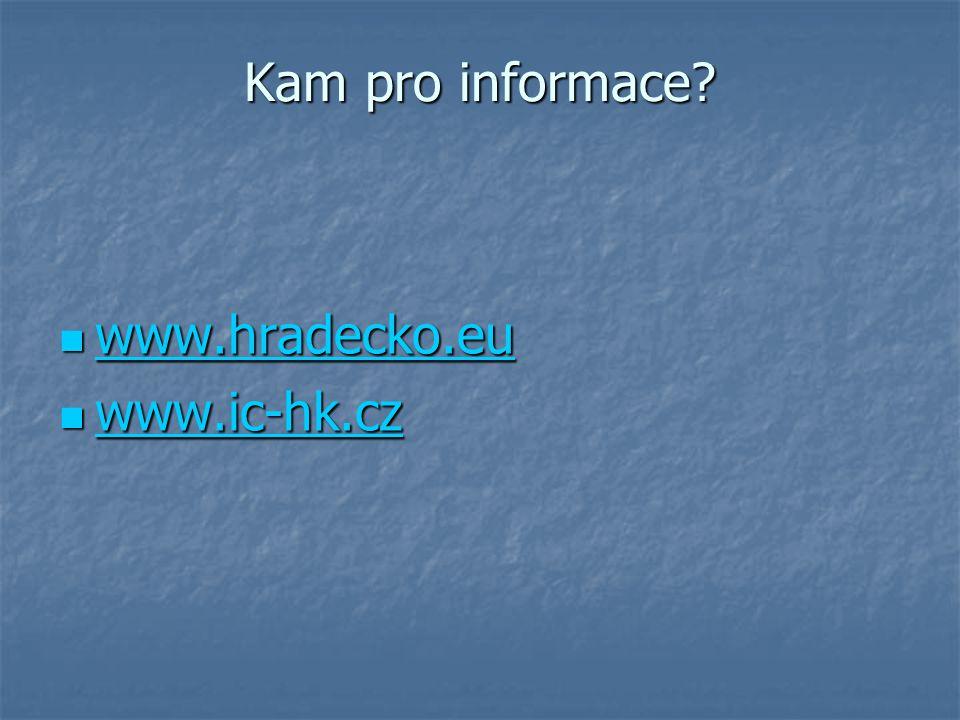 Kam pro informace? www.hradecko.eu www.hradecko.eu www.hradecko.eu www.ic-hk.cz www.ic-hk.cz www.ic-hk.cz