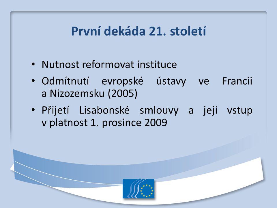 První dekáda 21. století Nutnost reformovat instituce Odmítnutí evropské ústavy ve Francii a Nizozemsku (2005) Přijetí Lisabonské smlouvy a její vstup