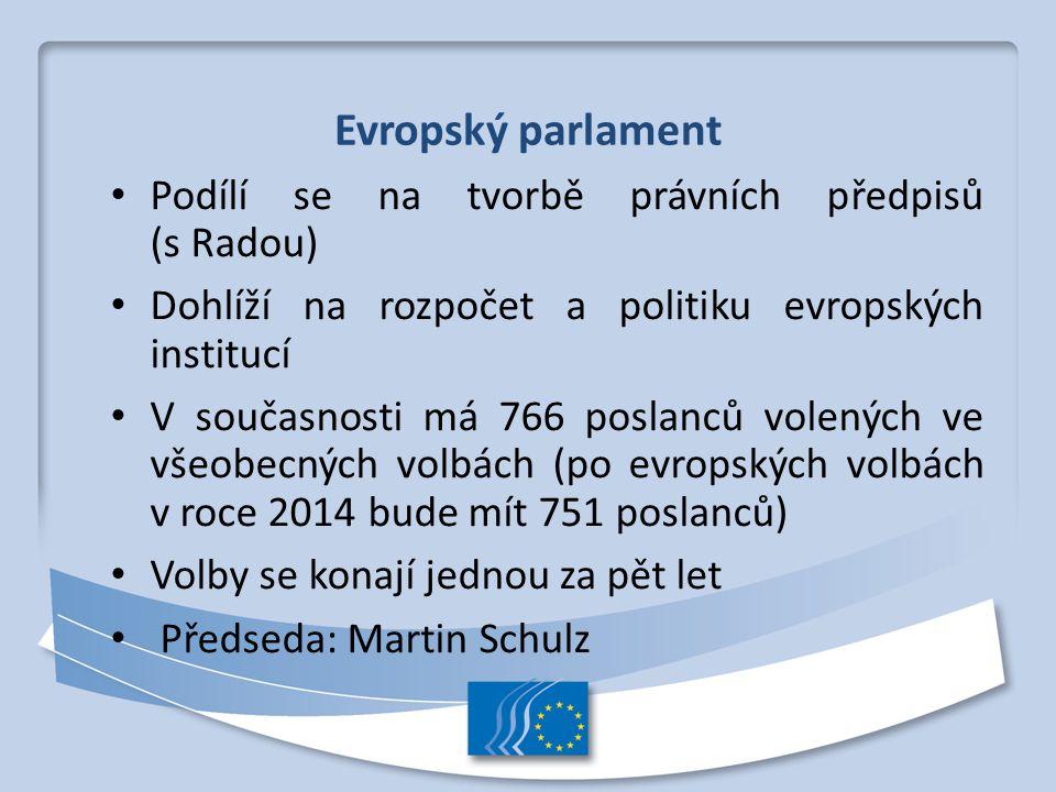Evropský parlament Podílí se na tvorbě právních předpisů (s Radou) Dohlíží na rozpočet a politiku evropských institucí V současnosti má 766 poslanců v