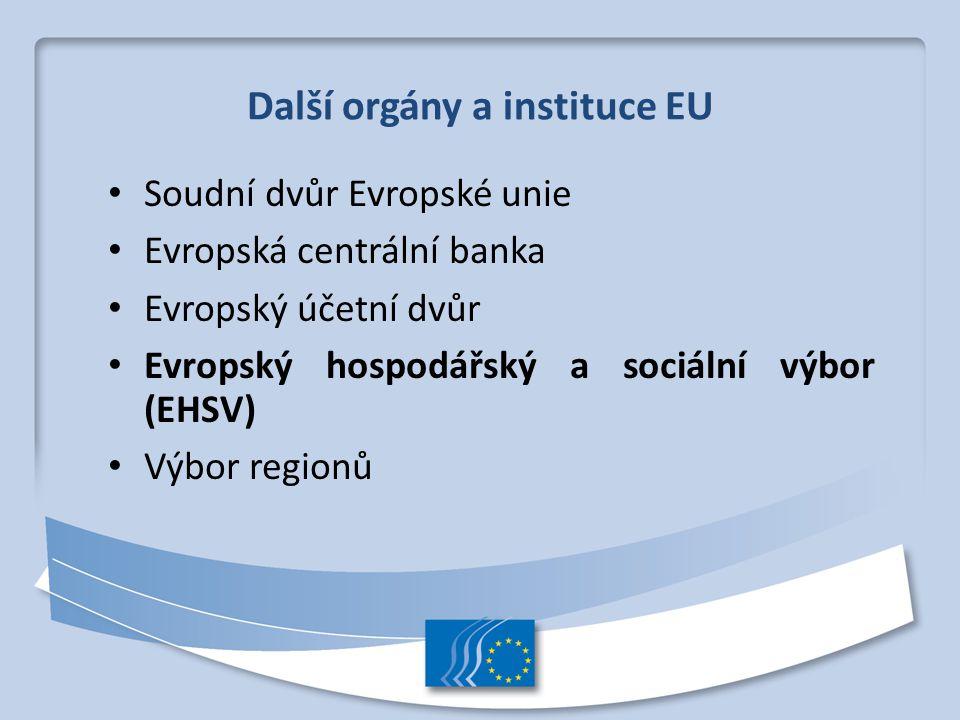 Další orgány a instituce EU Soudní dvůr Evropské unie Evropská centrální banka Evropský účetní dvůr Evropský hospodářský a sociální výbor (EHSV) Výbor