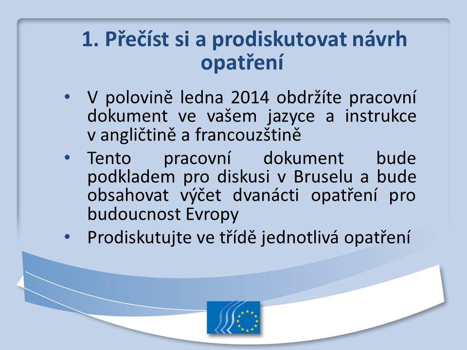 1. Přečíst si a prodiskutovat návrh opatření V polovině ledna 2014 obdržíte pracovní dokument ve vašem jazyce a instrukce v angličtině a francouzštině