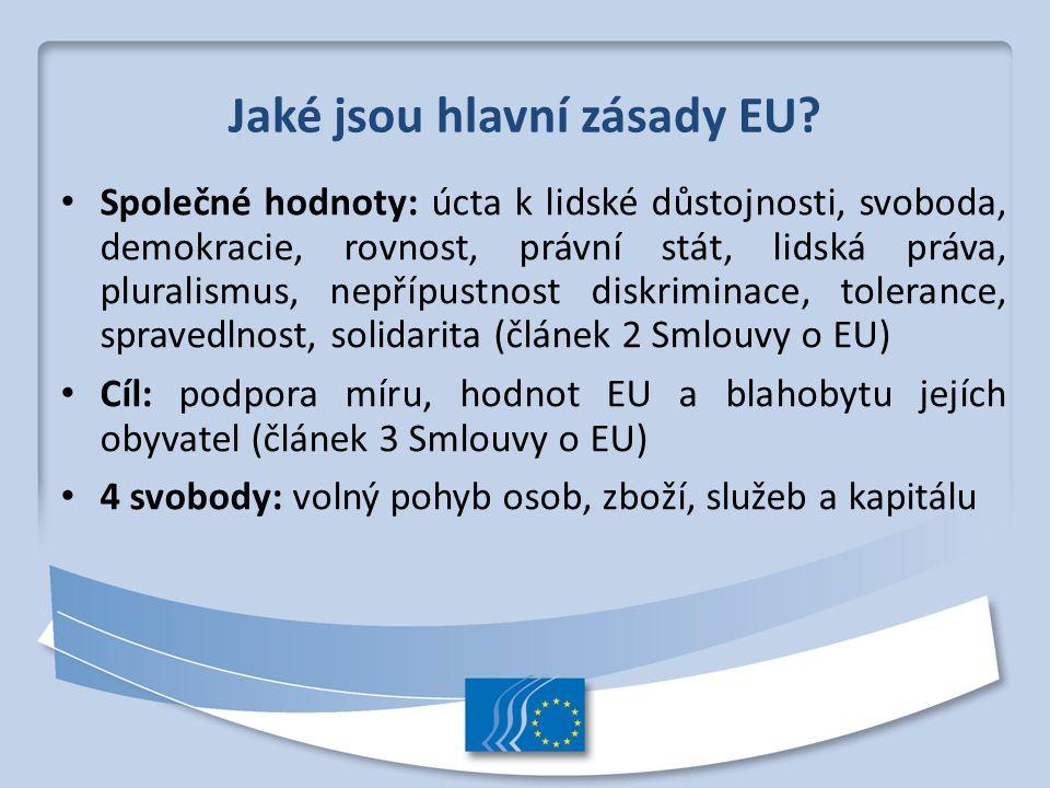 Jaké jsou hlavní zásady EU? Společné hodnoty: úcta k lidské důstojnosti, svoboda, demokracie, rovnost, právní stát, lidská práva, pluralismus, nepřípu