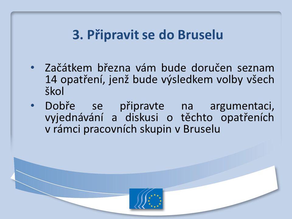 3. Připravit se do Bruselu Začátkem března vám bude doručen seznam 14 opatření, jenž bude výsledkem volby všech škol Dobře se připravte na argumentaci