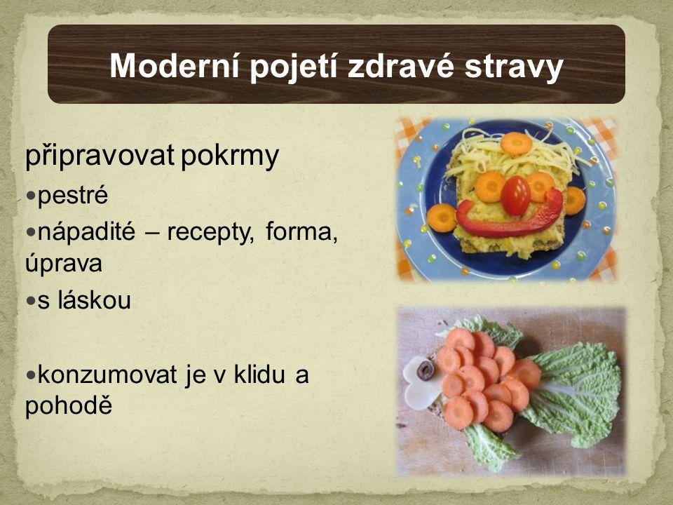 připravovat pokrmy pestré nápadité – recepty, forma, úprava s láskou konzumovat je v klidu a pohodě Moderní pojetí zdravé stravy