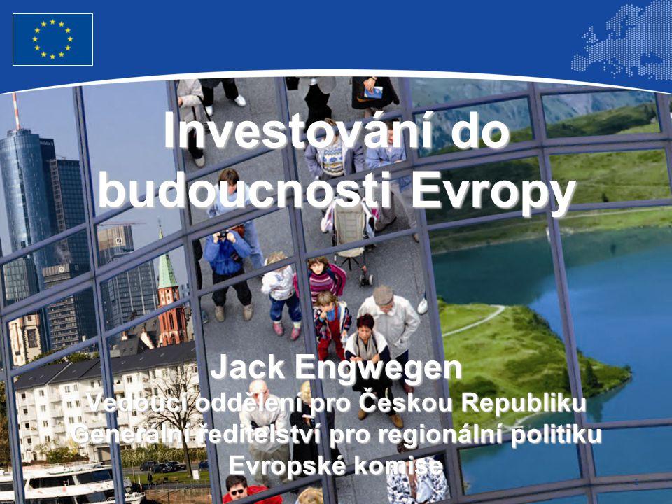 1 Investování do budoucnosti Evropy Jack Engwegen Vedoucí oddělení pro Českou Republiku Generální ředitelství pro regionální politiku Evropské komise