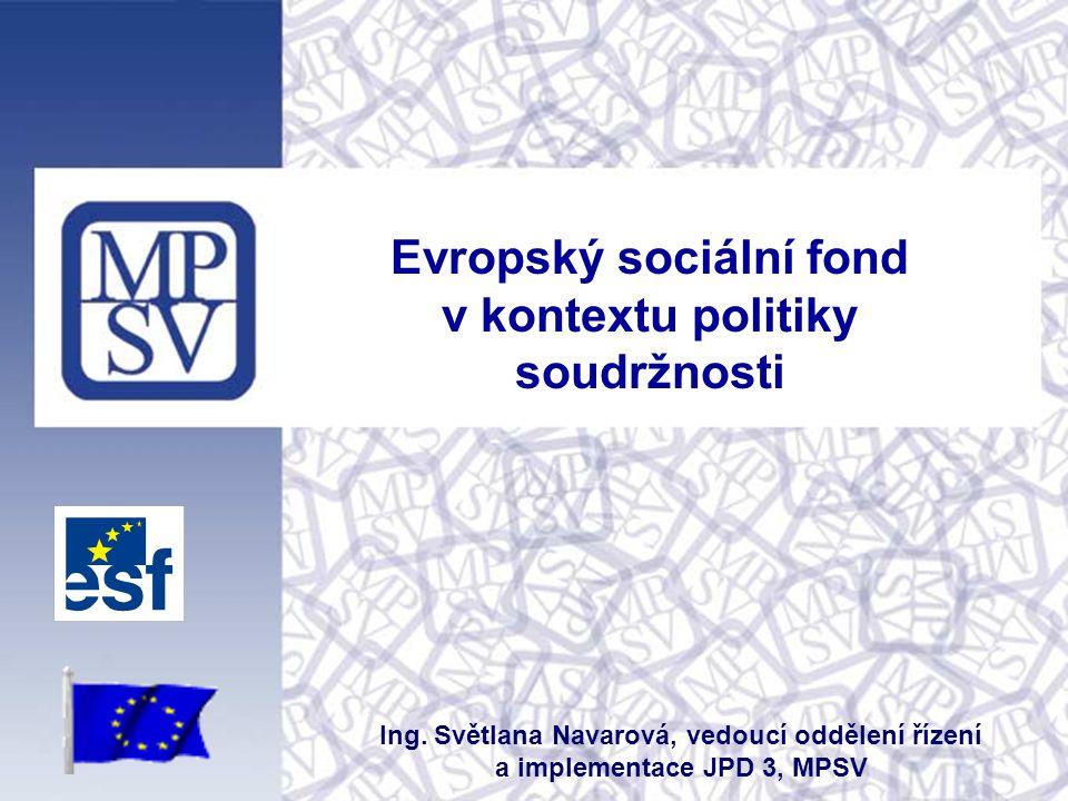 Evropský sociální fond v kontextu politiky soudržnosti Ing.