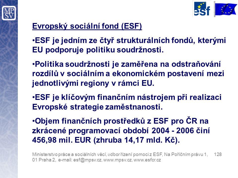 Evropský sociální fond (ESF) ESF je jedním ze čtyř strukturálních fondů, kterými EU podporuje politiku soudržnosti.