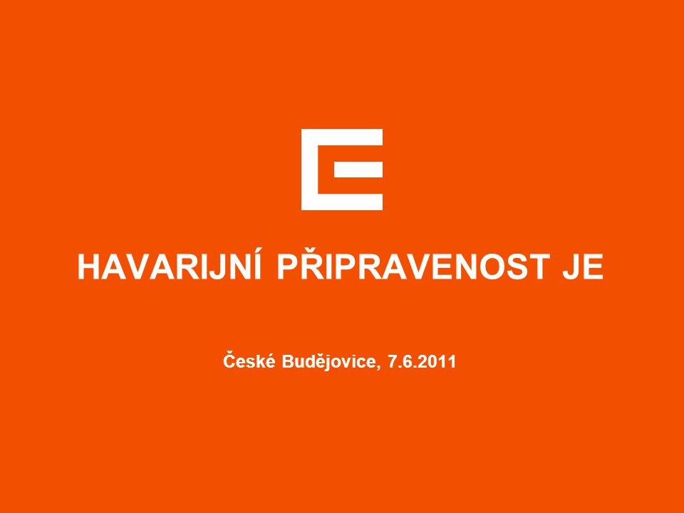 HAVARIJNÍ PŘIPRAVENOST JE České Budějovice, 7.6.2011