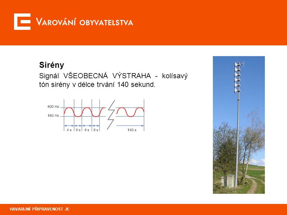 Varování obyvatelstva HAVARIJNÍ PŘIPRAVENOST JE Sirény Signál VŠEOBECNÁ VÝSTRAHA - kolísavý tón sirény v délce trvání 140 sekund.