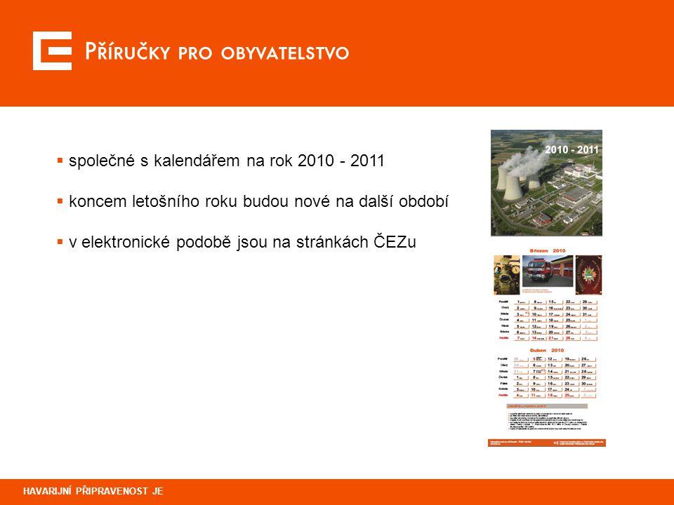 Příručky pro obyvatelstvo HAVARIJNÍ PŘIPRAVENOST JE  společné s kalendářem na rok 2010 - 2011  koncem letošního roku budou nové na další období  v elektronické podobě jsou na stránkách ČEZu
