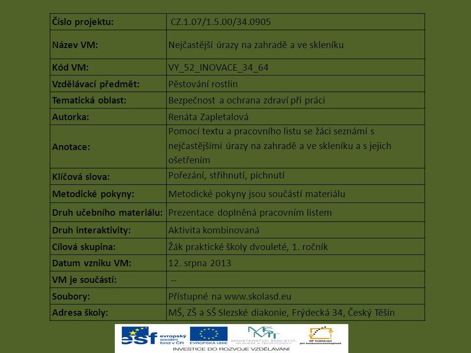 Číslo projektu: CZ.1.07/1.5.00/34.0905 Název VM:Nejčastější úrazy na zahradě a ve skleníku Kód VM:VY_52_INOVACE_34_64 Vzdělávací předmět:Pěstování ros