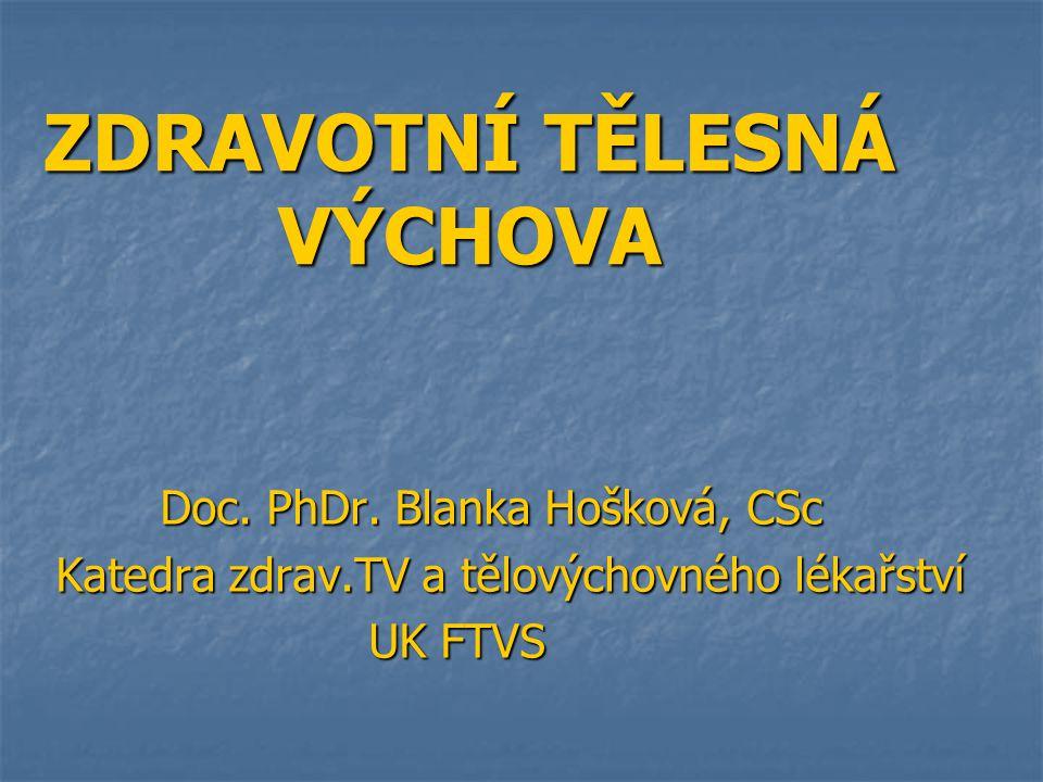 ZDRAVOTNÍ TĚLESNÁ VÝCHOVA Doc. PhDr. Blanka Hošková, CSc Katedra zdrav.TV a tělovýchovného lékařství UK FTVS