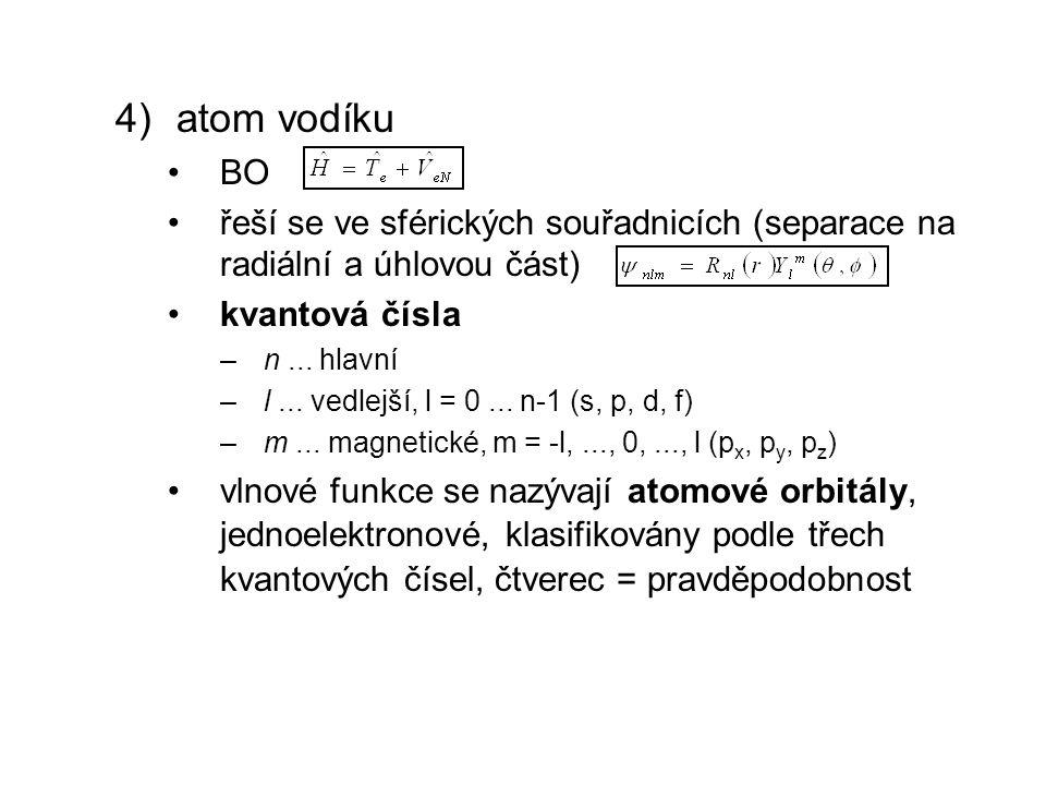 4)atom vodíku BO řeší se ve sférických souřadnicích (separace na radiální a úhlovou část) kvantová čísla –n... hlavní –l... vedlejší, l = 0... n-1 (s,