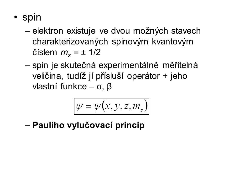 spin –elektron existuje ve dvou možných stavech charakterizovaných spinovým kvantovým číslem m s = ± 1/2 –spin je skutečná experimentálně měřitelná ve