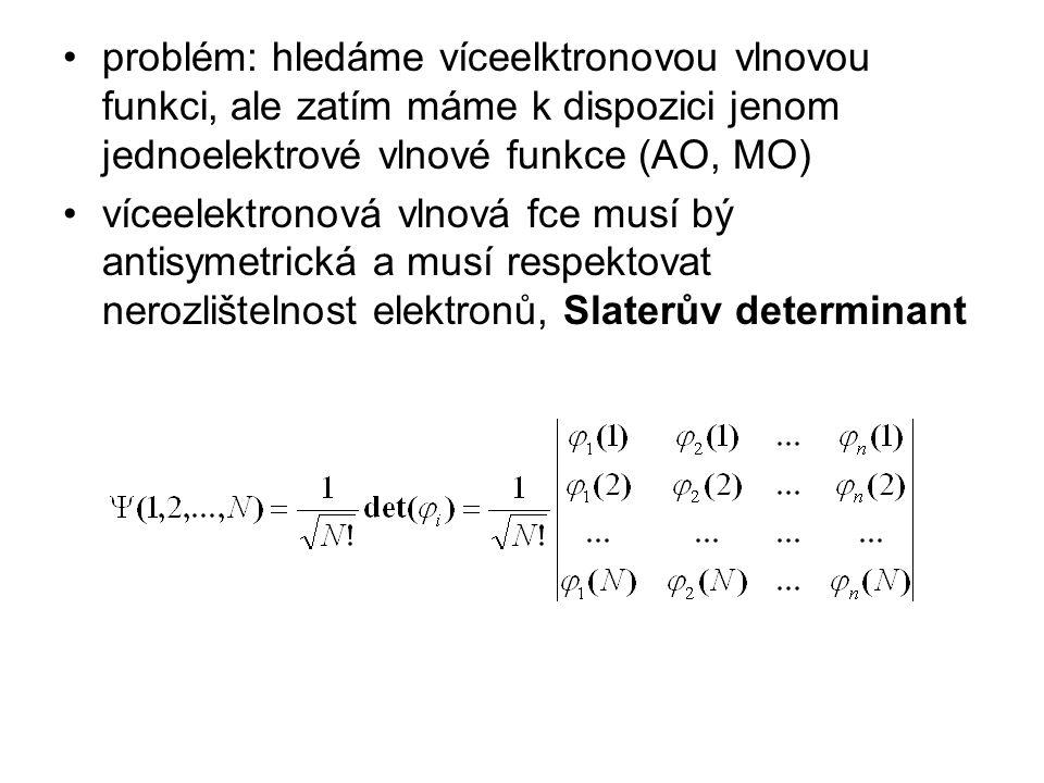 problém: hledáme víceelktronovou vlnovou funkci, ale zatím máme k dispozici jenom jednoelektrové vlnové funkce (AO, MO) víceelektronová vlnová fce mus