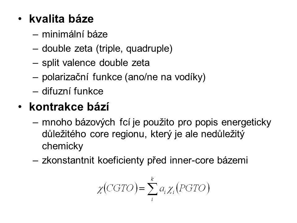 kvalita báze –minimální báze –double zeta (triple, quadruple) –split valence double zeta –polarizační funkce (ano/ne na vodíky) –difuzní funkce kontra