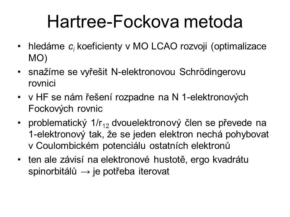 Hartree-Fockova metoda hledáme c i koeficienty v MO LCAO rozvoji (optimalizace MO) snažíme se vyřešit N-elektronovou Schrödingerovu rovnici v HF se ná
