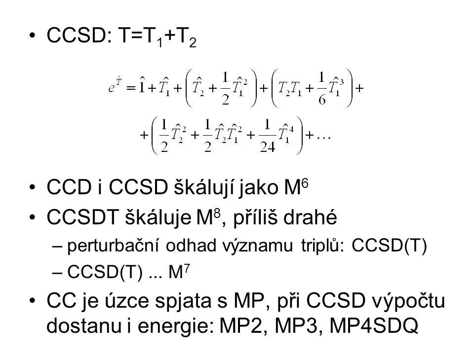 CCSD: T=T 1 +T 2 CCD i CCSD škálují jako M 6 CCSDT škáluje M 8, příliš drahé –perturbační odhad významu triplů: CCSD(T) –CCSD(T)... M 7 CC je úzce spj