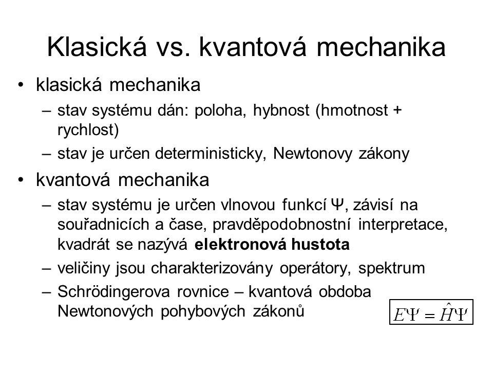 Klasická vs. kvantová mechanika klasická mechanika –stav systému dán: poloha, hybnost (hmotnost + rychlost) –stav je určen deterministicky, Newtonovy