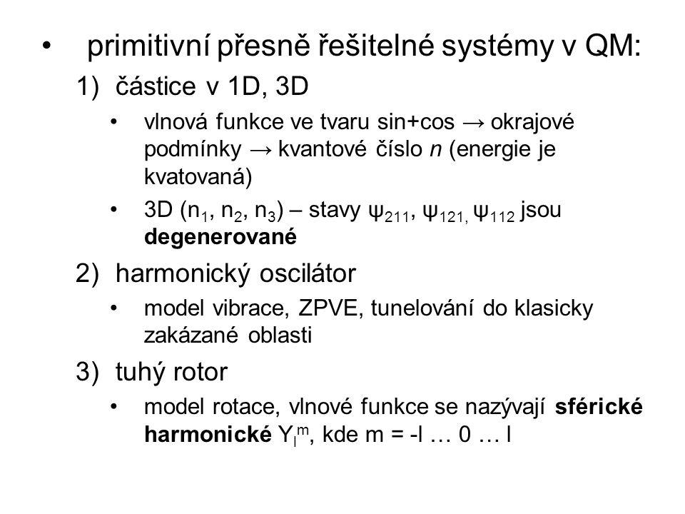 primitivní přesně řešitelné systémy v QM: 1)částice v 1D, 3D vlnová funkce ve tvaru sin+cos → okrajové podmínky → kvantové číslo n (energie je kvatova