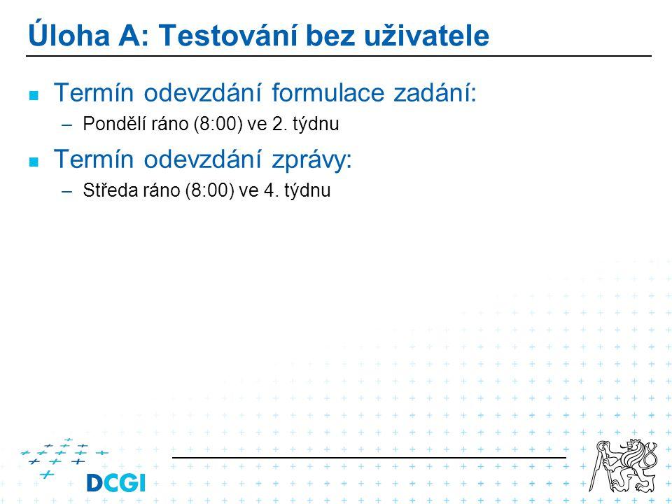Úloha A: Testování bez uživatele Termín odevzdání formulace zadání: – –Pondělí ráno (8:00) ve 2. týdnu Termín odevzdání zprávy: – –Středa ráno (8:00)