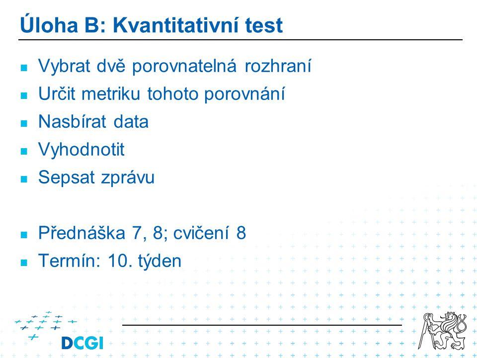 Úloha B: Kvantitativní test Vybrat dvě porovnatelná rozhraní Určit metriku tohoto porovnání Nasbírat data Vyhodnotit Sepsat zprávu Přednáška 7, 8; cvi