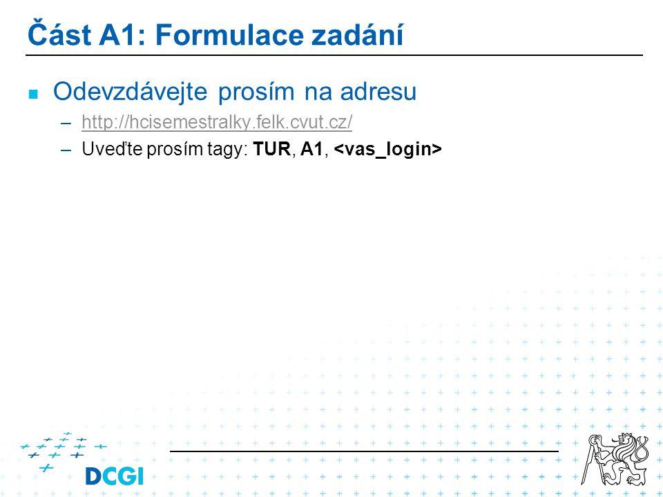 Část A1: Formulace zadání Odevzdávejte prosím na adresu – –http://hcisemestralky.felk.cvut.cz/http://hcisemestralky.felk.cvut.cz/ – –Uveďte prosím tagy: TUR, A1,