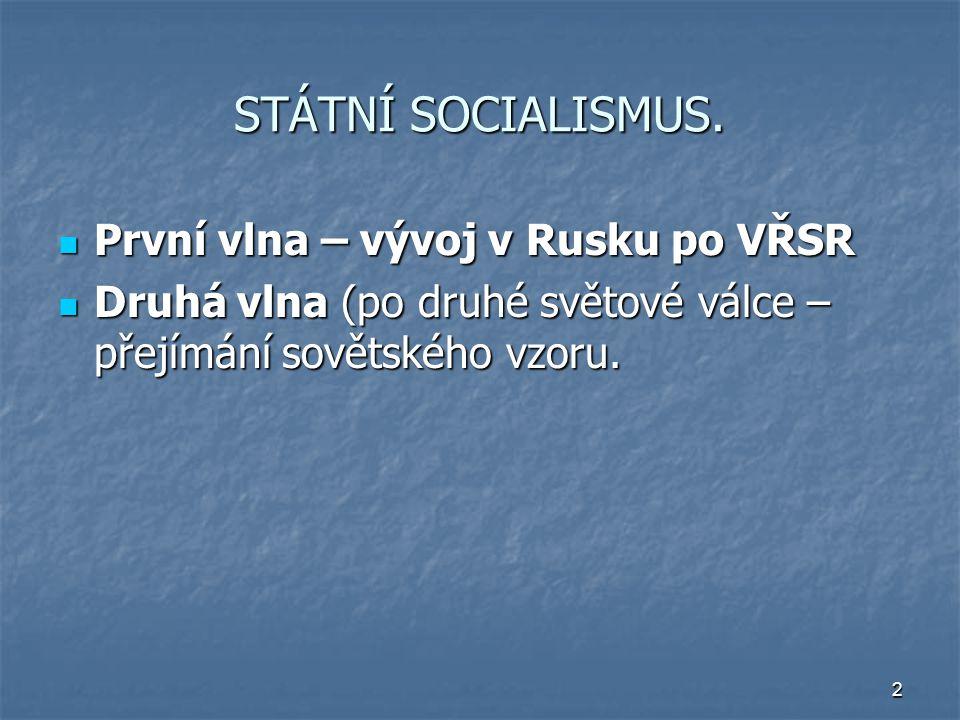 2 STÁTNÍ SOCIALISMUS. První vlna – vývoj v Rusku po VŘSR První vlna – vývoj v Rusku po VŘSR Druhá vlna (po druhé světové válce – přejímání sovětského